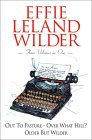 Effie Leland Wilder Omnibus: Three Volumes in One: Out to Pasture; Over What Hill?; Older But Wilder