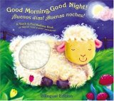 Good Morning, Good Night/Buenos Dias y Buenas Noches: A Touch-And-Feel Bedtime Book