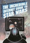 The Incredible Internet Guide to Star Wars: The Complete Guide to Everything Star Wars Online