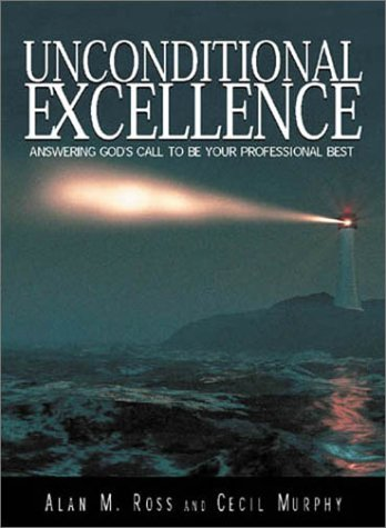 Unconditional Excellence: Answering God's Call to Be Your Professional Best
