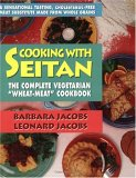"Cooking with Seitan: The Complete Vegeterian ""Wheat-Meat"" Cookbook"