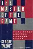 The Master Of The Game: Paul Nitze and the Nuclear Peace