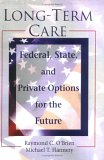 Long-Term Care: Federal, State, and Private Options for the Future (Haworth Health and Social Policy) (Haworth Health and Social Policy)