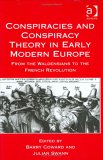 Conspiracies and Conspiracy Theory in Early Modern Europe: From the Waldensians to the French Revolution