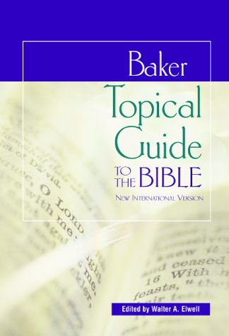 Baker Topical Guide To The Bible by Walter A. Elwell