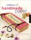Crafting with Handmade Paper: Great Projects to Make with Beautiful Papers