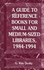 A Guide To Reference Books For Small And Medium Sized Libraries, 1984 1994