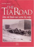 The Tea Road: China And Russia Meet Across The Steppe
