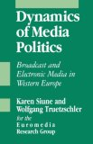 Dynamics of Media Politics: Broadcast and Electronic Media in Western Europe