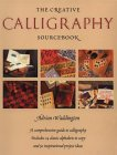 The Creative Calligraphy Sourcebook: Choose from 50 Imaginative Projects and 28 Alphabets to...
