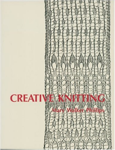 Creative Knitting by Mary Walker Phillips - Reviews, Discussion ...