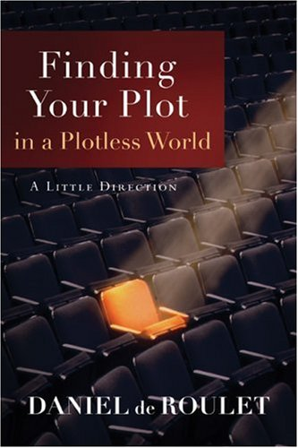 Finding Your Plot in a Plotless World by Daniel de Roulet
