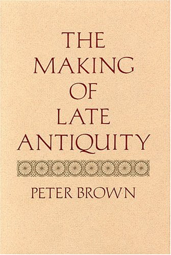 The Making of Late Antiquity by Peter R.L. Brown