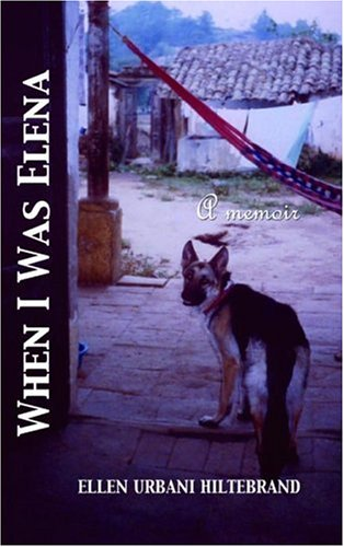 When I Was Elena by Ellen Urbani Hiltebrand