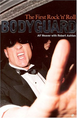 The First Rock 'N Roll Bodyguard by Alf Weaver