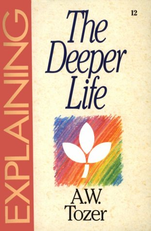 Explaining The Deeper Life: From The Series In Christian Life (The Explaining Series)