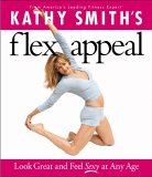 Kathy Smith's Flex Appeal: Look Great and Feel Sexy at Any Age