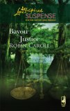 Bayou Justice (Steeple Hill Love Inspired Suspense #74) (Bayou Justice #1)