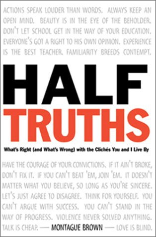 Half-Truths: What's Right (and What's Wrong) in the Ideas You Live by