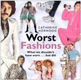 Worst Fashions: What We Shouldn't Have Worn... But Did