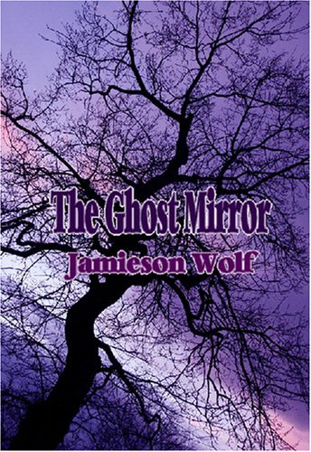 The Ghost Mirror by Jamieson Wolf