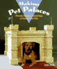 Making Pet Palaces: Princely Homes and Furnishings to Pamper Your Pets
