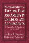 Practitioner's Guide to Treating Fear and Anxiety in Children and Adolescents: A Cognitive-Behavioral Approach