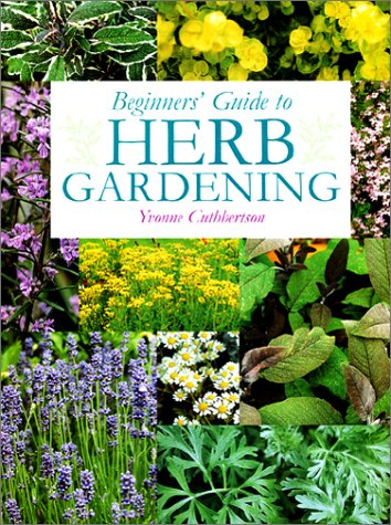 Beginner's Guide to Herb Gardening by Yvonne Cuthbertson