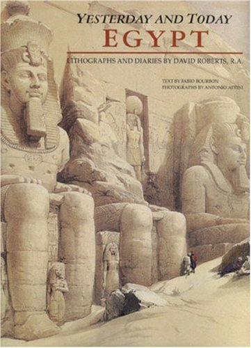 Read Egypt: Yesterday and Today: Lithographs and Diaries by David Roberts, R.A. PDF by David    Roberts, Fabio Bourbon, Antonio Attini