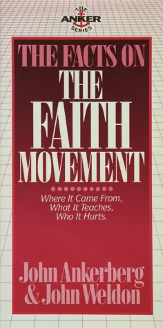 The Facts on the Faith Movement by John Ankerberg