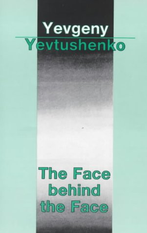The Face Behind the Face by Yevgeny Yevtushenko