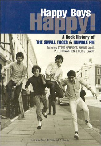 Happy boys happy!: a rock history of the Small Faces & Humble Pie