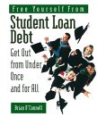 Free Yourself from Student Loan Debt: Get Out from Under Once and for All
