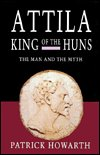 Attila, King of the Huns by Patrick Howarth