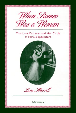 When Romeo Was a Woman: Charlotte Cushman and Her Circle of Female Spectators