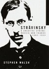 Stravinsky: A Creative Spring: Russia and France, 1882-1934