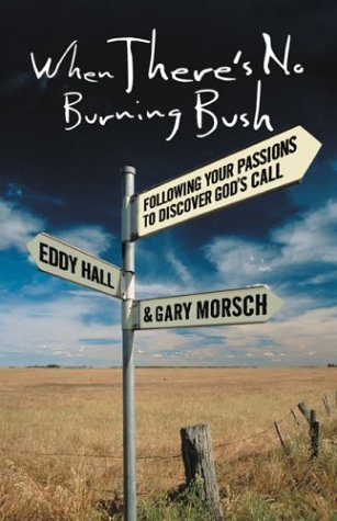 Free download When There's No Burning Bush: Following Your Passions to Discover God's Call by Gary Morsch, Eddy Hall DJVU