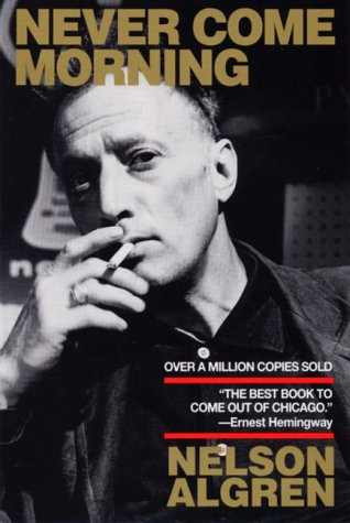 Never Come Morning by Nelson Algren