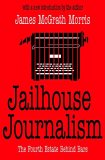 Jailhouse Journalism: The Fourth Estate Behind Bars
