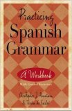 Practicing Spanish Grammar: A Workbook with Graded Exercises