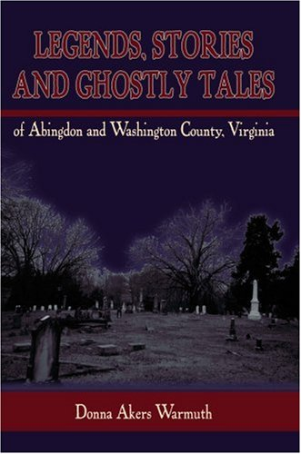 Legends, Stories and Ghostly Tales of Abingdon and Washington... by Donna Akers Warmuth