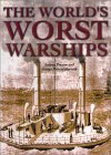 The World's Worst Warships: More Than 140 Years of Naval Disasters