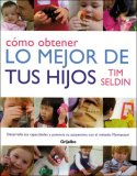 Como Obtener Lo Mejor De Tus Hijos/ How to Get the Best Out of Your Children