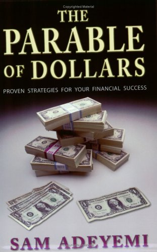 The Parable Of Dollars: Proven Strategies For Your Financial Success