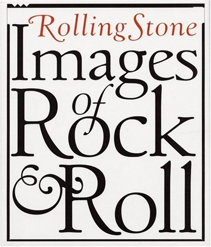 Rolling Stone Images Of Rock & Roll by Rolling Stone Magazine