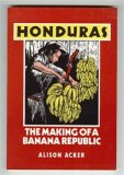 Honduras: The Making Of A Banana Republic