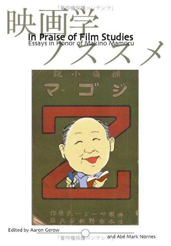 In Praise of Film Studies: Essays in Honor of Makino Mamoru