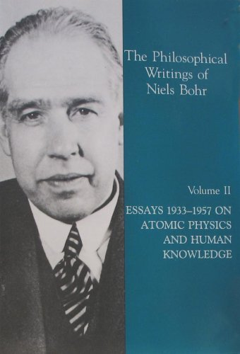 Free download online The Philosophical Writings of Niels Bohr, Vol. 2: Essays 1932-1957 Atomic Physics and Human Knowledge by Niels Bohr PDF