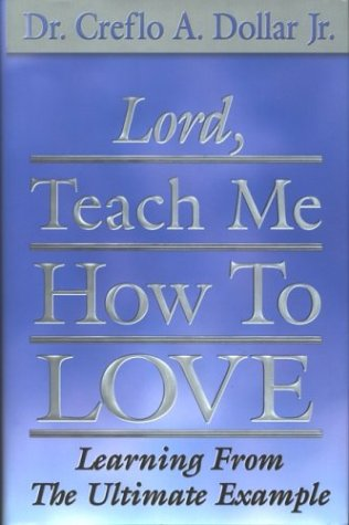 Lord, Teach Me How To Love: Learning From The Ultimate Example