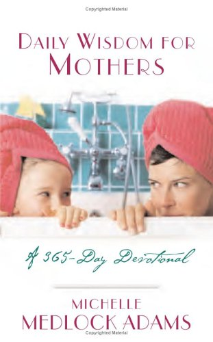 Daily Wisdom for Mothers: A 365-Day Devotional